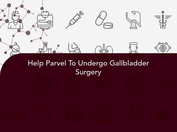 Help Parvel To Undergo Gallbladder Surgery