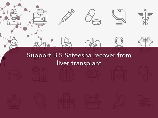 Support B S Sateesha recover from liver transplant