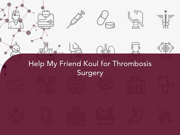 Help My Friend Koul for Thrombosis Surgery