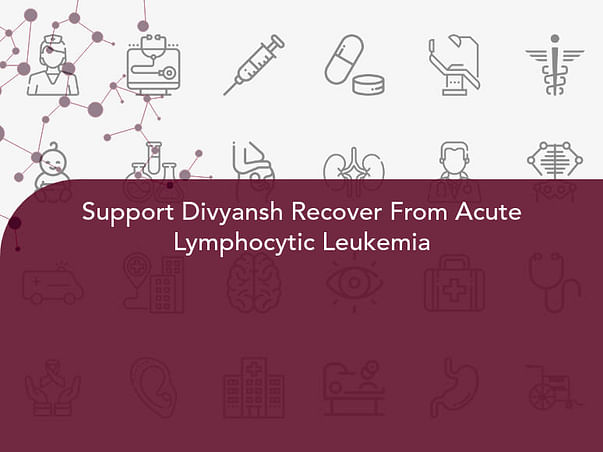 Support Divyansh Recover From Acute Lymphocytic Leukemia