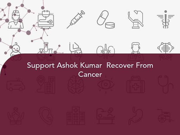 Support Ashok Kumar  Recover From Cancer
