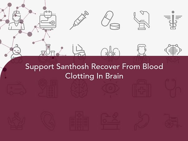 Support Santhosh Recover From Blood Clotting In Brain