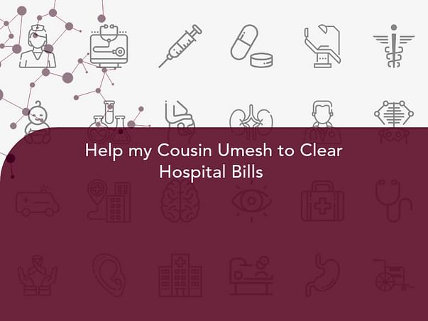 Help my Cousin Umesh to Clear Hospital Bills