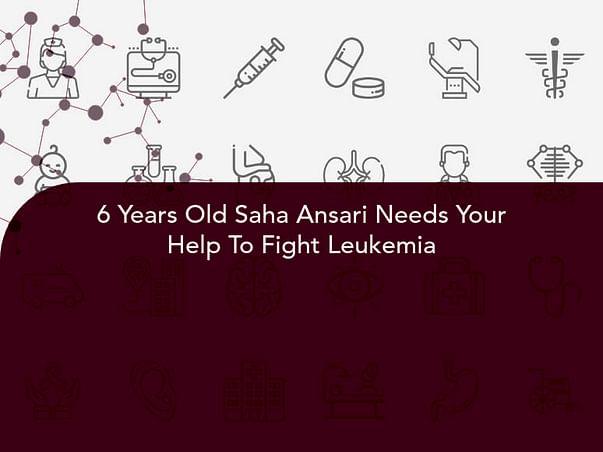 6 Years Old Saha Ansari Needs Your Help To Fight Leukemia