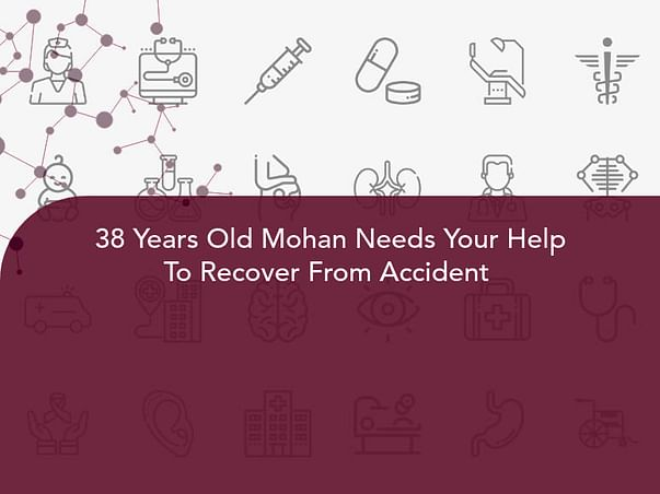 38 Years Old Mohan Needs Your Help To Recover From Accident