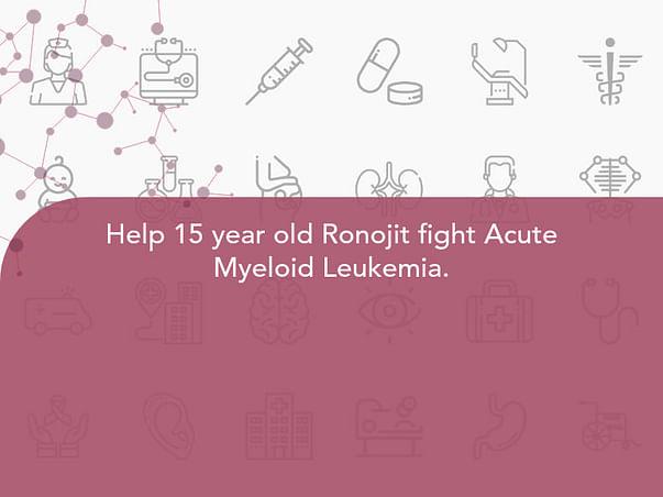 Help 15 year old Ronojit fight Acute Myeloid Leukemia.