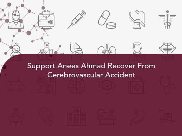 Support Anees Ahmad Recover From Cerebrovascular Accident