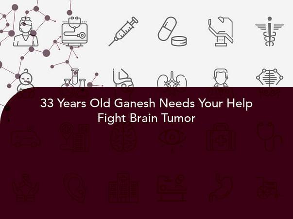 33 Years Old Ganesh Needs Your Help Fight Brain Tumor