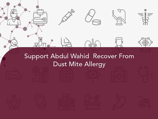 Support Abdul Wahid  Recover From Dust Mite Allergy