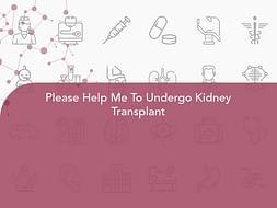 Please Help Me To Undergo Kidney Transplant