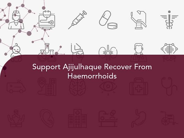 Support Ajijulhaque Recover From Haemorrhoids