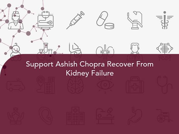 Support Ashish Chopra Recover From Kidney Failure