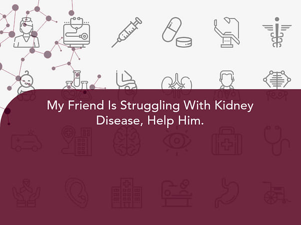 My Friend Is Struggling With Kidney Disease, Help Him.