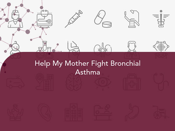 Help My Mother Fight Bronchial Asthma