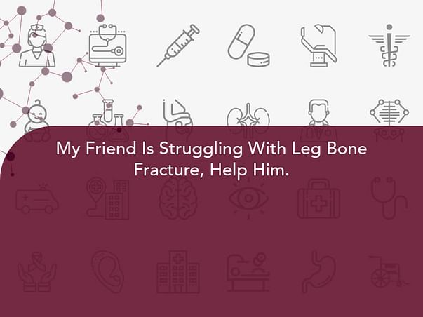 My Friend Is Struggling With Leg Bone Fracture, Help Him.