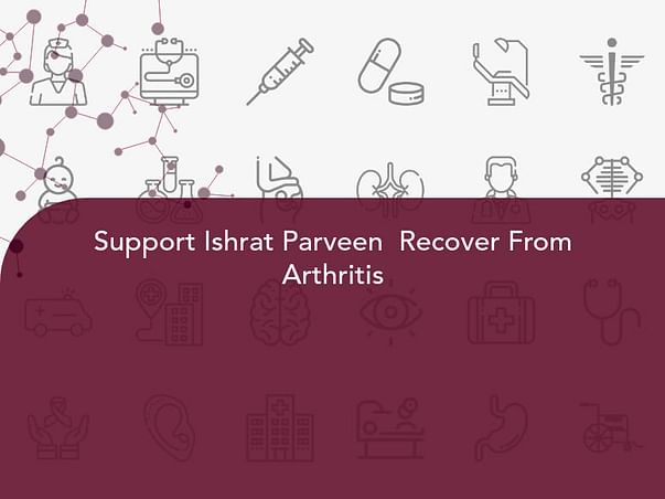 Support Ishrat Parveen  Recover From Arthritis