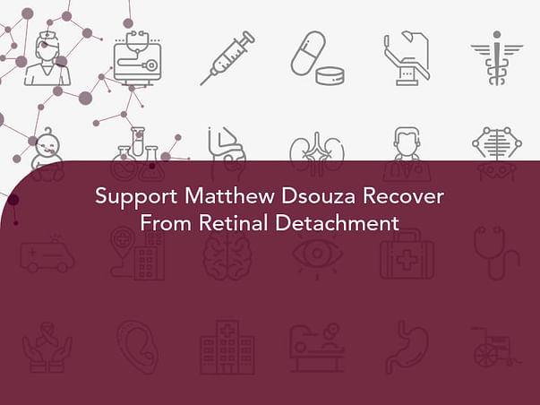 Support Matthew Dsouza Recover From Retinal Detachment