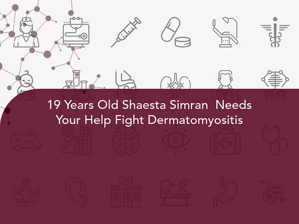 19 Years Old Shaesta Simran  Needs Your Help Fight Dermatomyositis