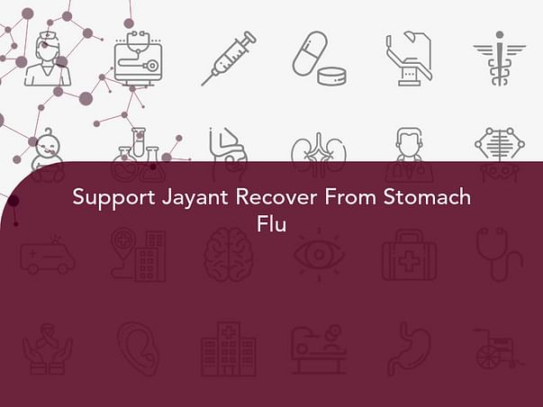 Support Jayant Recover From Stomach Flu
