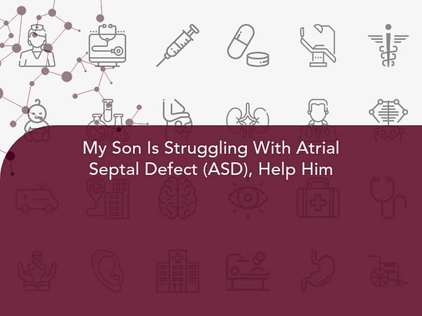 My Son Is Struggling With Atrial Septal Defect (ASD), Help Him