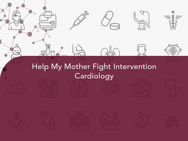 Help My Mother Fight Intervention Cardiology
