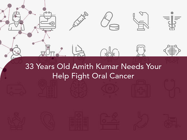 33 Years Old Amith Kumar Needs Your Help Fight Oral Cancer