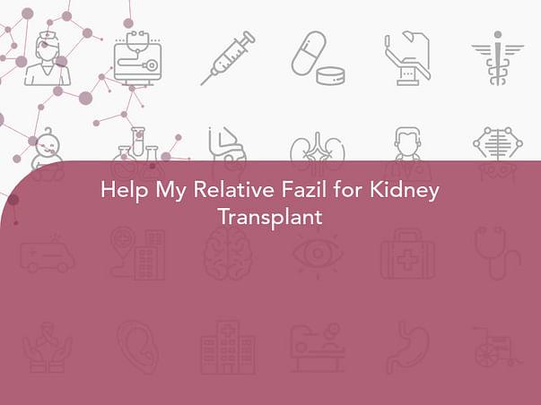 Help My Relative Fazil for Kidney Transplant