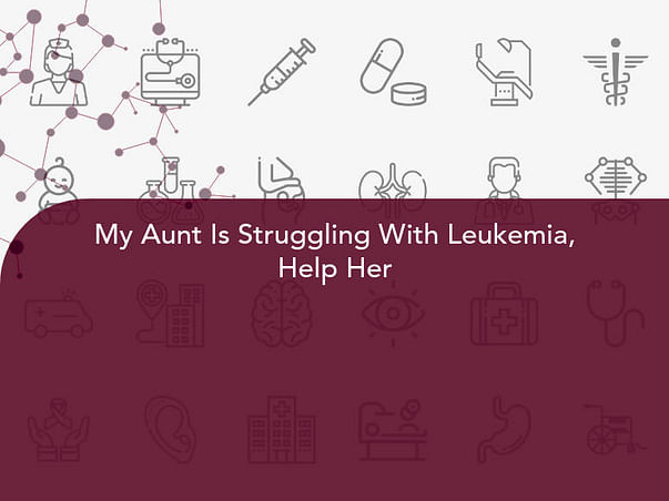 My Aunt Is Struggling With Leukemia, Help Her