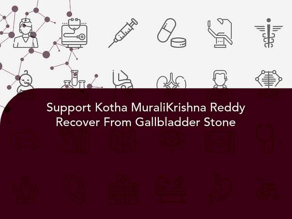 Support Kotha MuraliKrishna Reddy Recover From Gallbladder Stone