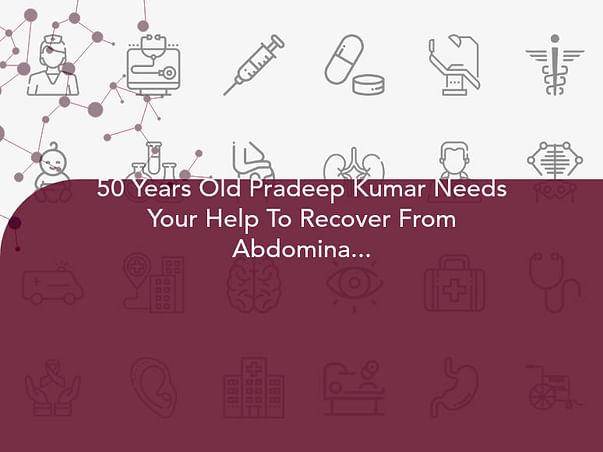 50 Years Old Pradeep Kumar Needs Your Help To Recover From Abdominal Pain