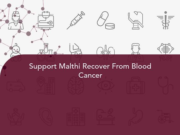 Support Malthi Recover From Blood Cancer