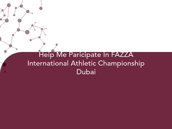Help Me Paricipate In FAZZA International Athletic Championship Dubai