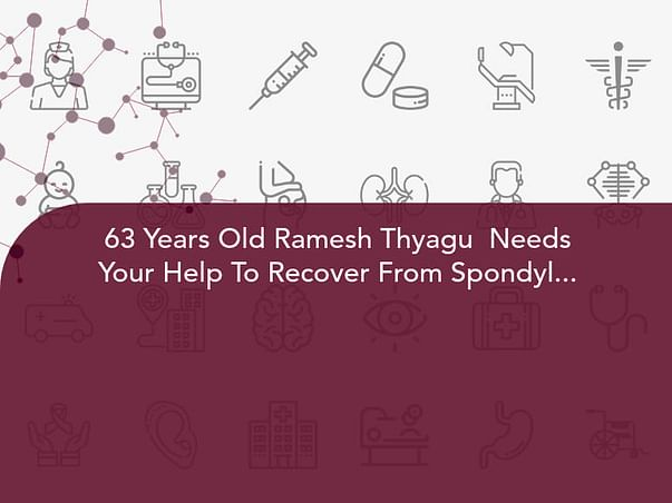 63 Years Old Ramesh Thyagu  Needs Your Help To Recover From Spondylosis