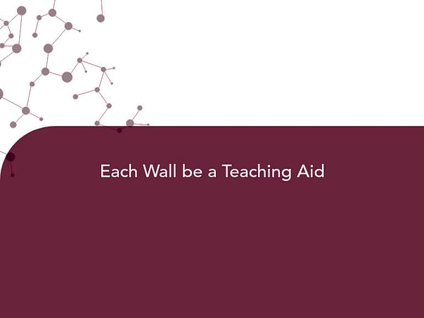 Each Wall be a Teaching Aid