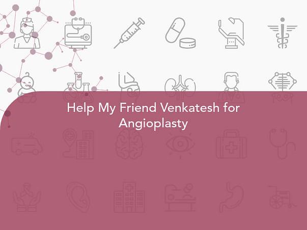 Help My Friend Venkatesh for Angioplasty