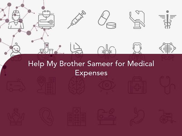 Help My Brother Sameer for Medical Expenses