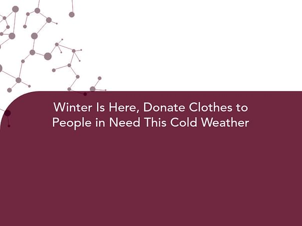 Winter Is Here, Donate Clothes to People in Need This Cold Weather