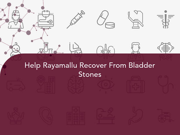 Help Rayamallu Recover From Bladder Stones
