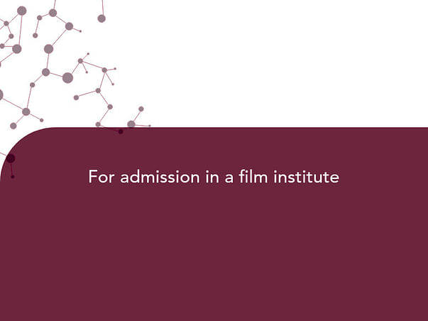 For admission in a film institute