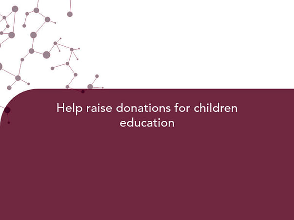 Help raise donations for children education