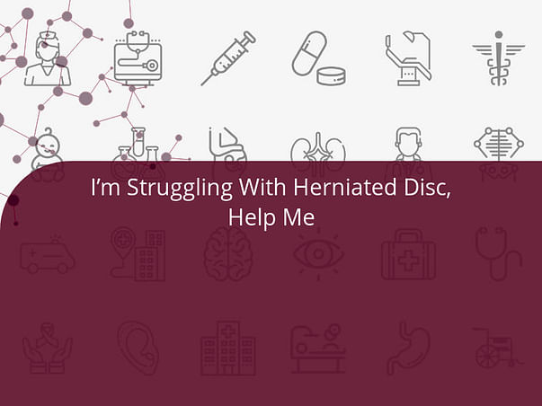 I'm Struggling With Herniated Disc, Help Me