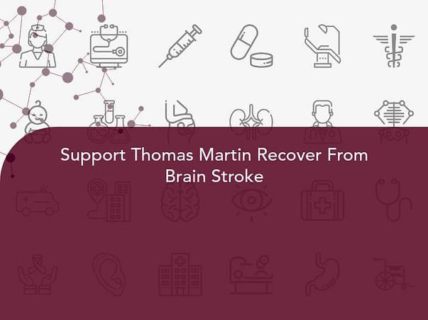 Support Thomas Martin Recover From Brain Stroke