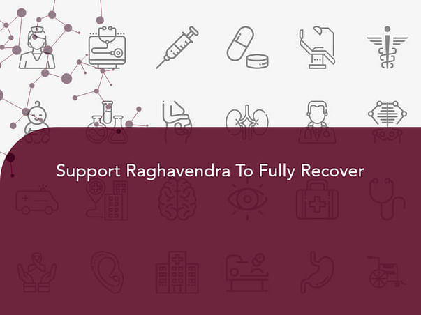 Support Raghavendra To Fully Recover
