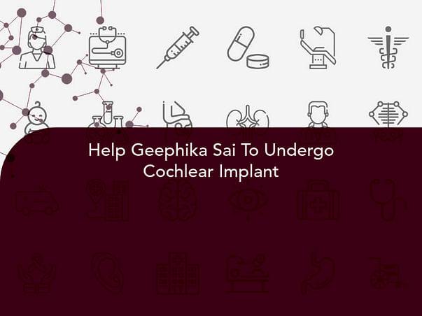 Help Geephika Sai To Undergo Cochlear Implant
