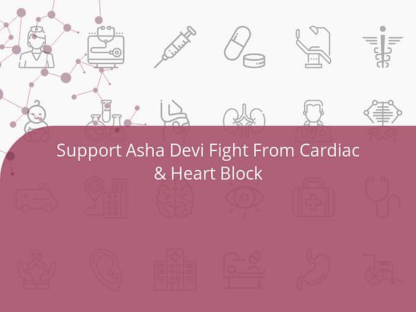 Support Asha Devi Fight From Cardiac & Heart Block