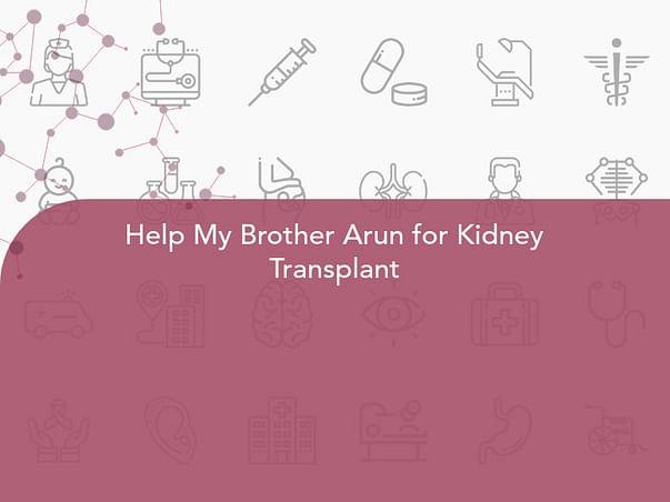 Help My Brother Arun Undergo Kidney Transplant