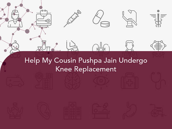 Help My Cousin Pushpa Jain Undergo Knee Replacement