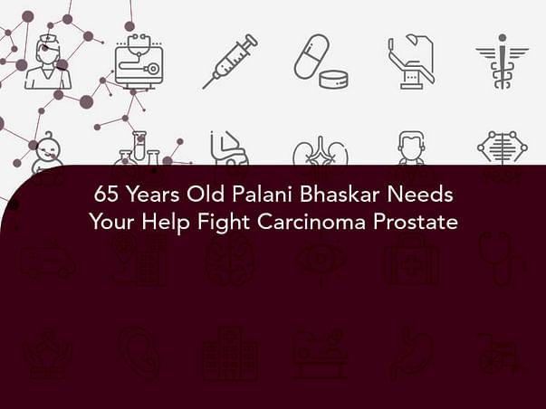 65 Years Old Palani Bhaskar Needs Your Help Fight Carcinoma Prostate