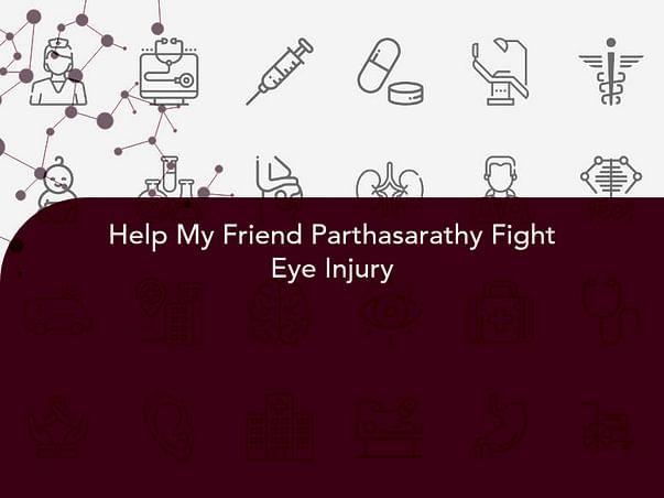 Help My Friend Parthasarathy Fight Eye Injury