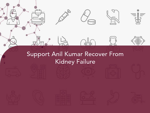 Support Anil Kumar Recover From Kidney Failure